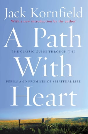 A Path With Heart The Classic Guide Through The Perils And Promises Of Spiritual Life