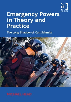 Emergency Powers in Theory and Practice The Long Shadow of Carl Schmitt