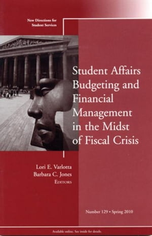 Student Affairs Budgeting and Financial Management in the Midst of Fiscal Crisis New Directions for Student Services,  Number 129