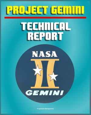 Project Gemini: A Technical Summary and Report - Extraordinary Detail of the Spacecraft,  Test Program,  Flight Performance,  Systems,  Mission Planning,