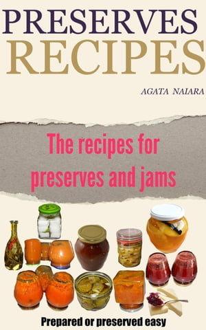 Preserves Recipes - Prepared or preserved easy Fast,  Easy & Delicious Cookbook,  #1