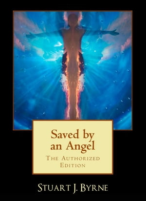 Saved By An Angel & Other Strange,  True And Untold Tales From The Life Of A Maverick Science Fiction Writer