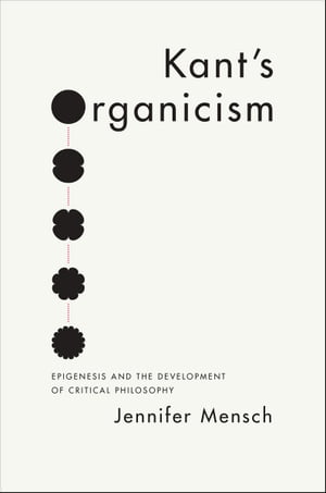 Kant's Organicism Epigenesis and the Development of Critical Philosophy