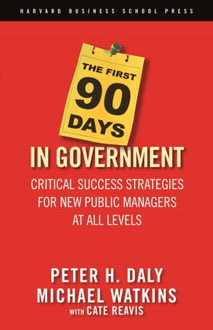 The First 90 Days in Government Critical Success Strategies for New Public Managers at All Levels