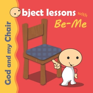 God and my Chair Object Lessons with Be-Me