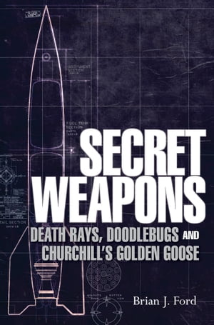 Secret Weapons Death Rays,  Doodlebugs and Churchill?s Golden Goose