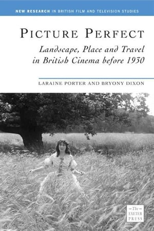 Picture Perfect: Landscape, Place and Travel in British Cinema before 1930