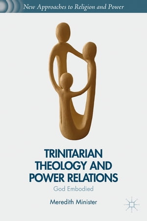 Trinitarian Theology and Power Relations God Embodied