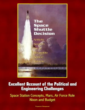 The Space Shuttle Decision: NASA's Search for a Reusable Space Vehicle - Excellent Account of the Political and Engineering Challenges,  Space Station