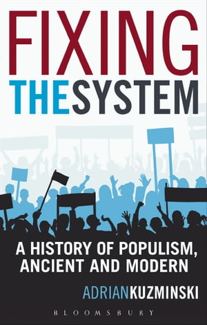 Fixing the System A History of Populism,  Ancient and Modern