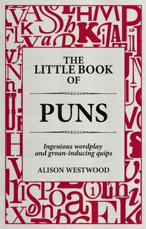 The Little Book of Puns Ingenious wordplay and groan-inducing quips