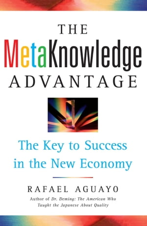 The Metaknowledge Advantage The Key to Success in the New Economy