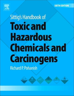 Sittig's Handbook of Toxic and Hazardous Chemicals and Carcinogens