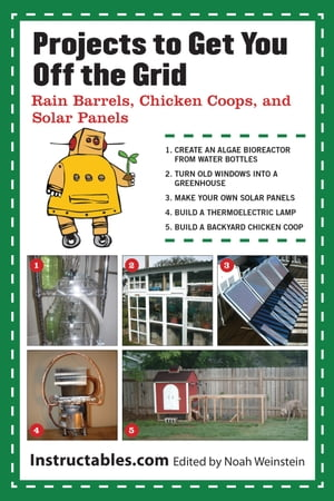 Projects to Get You Off the Grid Rain Barrels,  Chicken Coops,  and Solar Panels