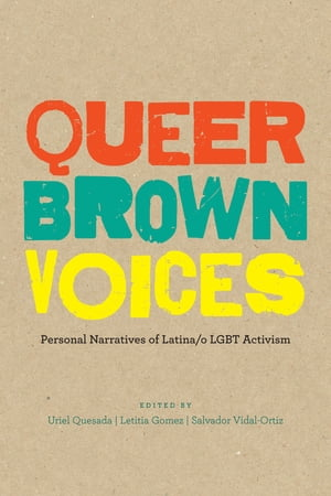 Queer Brown Voices Personal Narratives of Latina/o LGBT Activism