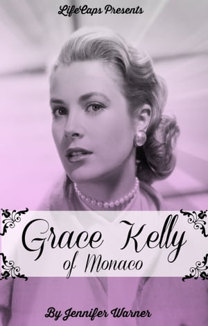 Grace Kelly of Monaco The Inspiring Story of How An American Film Star Became a Princess