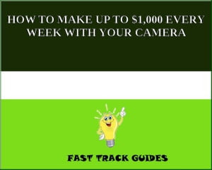 HOW TO MAKE UP TO $1, 000 EVERY WEEK WITH YOUR CAMERA