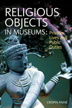 Religious Objects in Museums Private Lives and Public Duties