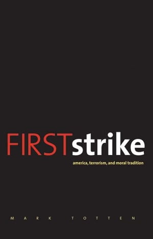 First Strike: America,  Terrorism,  and Moral Tradition