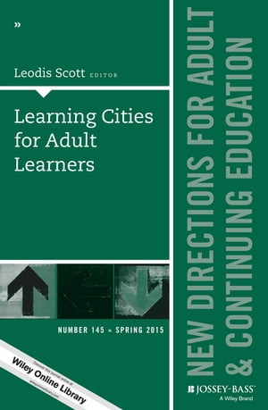 Learning Cities for Adult Learners New Directions for Adult and Continuing Education,  Number 145