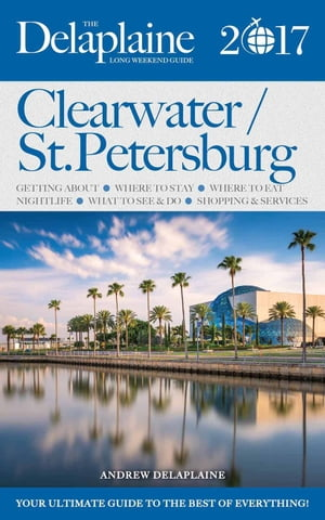 Clearwater / St. Petersburg - The Delaplaine 2017 Long Weekend Guide