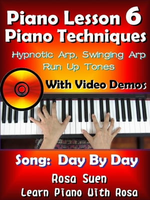 Piano Lesson #6 - Piano Techniques - Hypnotic Arp,  Swinging Arp,  Run UP Tones with Video Demos to Day By Day Learn Piano With Rosa