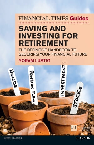 FT Guide to Saving and Investing for Retirement The definitive handbook to securing your financial future