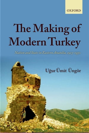 The Making of Modern Turkey Nation and State in Eastern Anatolia, 1913-1950