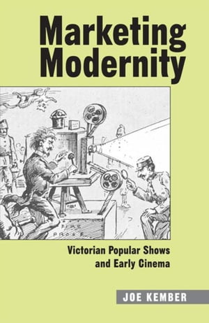 Marketing Modernity: Victorian Popular Shows and Early Cinema