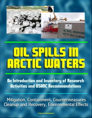 Oil Spills in Arctic Waters: An Introduction and Inventory of Research Activities and USARC Recommendations - Mitigation,  Containment,  Countermeasures