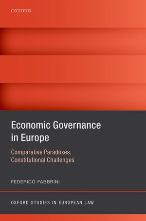Economic Governance in Europe Comparative Paradoxes and Constitutional Challenges