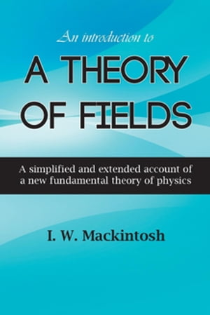 An Introduction to A Theory of Fields