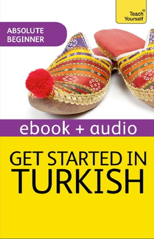 Get Started in Turkish Absolute Beginner Course The essential introduction to reading,  writing,  speaking and understanding a new language