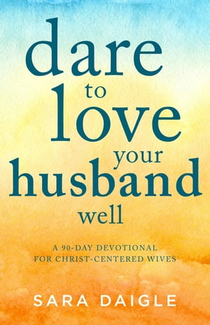 Dare to Love Your Husband Well