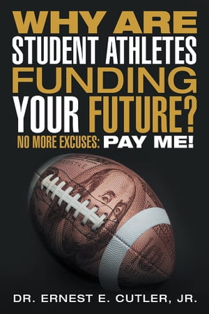 Why Are Student Athletes Funding Your Future? No More Excuses: Pay Me!