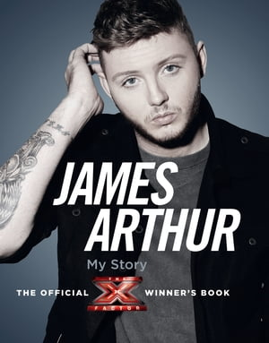 James Arthur,  My Story: The Official X Factor Winner?s Book