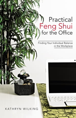 Practical Feng Shui for the Office Finding Your Individual Balance in the Workplace