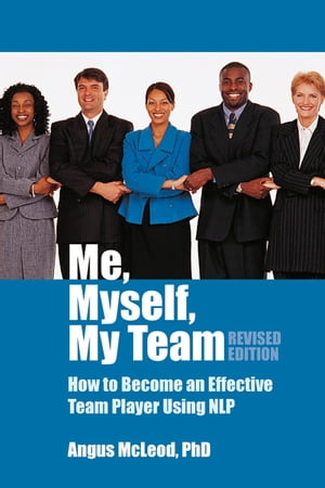 Me,  Myself,  My Team - revised edition How to be an effective team player using NLP