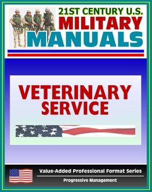 21st Century U.S. Military Manuals: Veterinary Service Tactics,  Techniques,  and Procedures Field Manual - FM 8-10-18 (Value-Added Professional Format