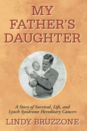 My Fathers Daughter A Story of Survival,  Life,  and Lynch Syndrome Hereditary Cancers
