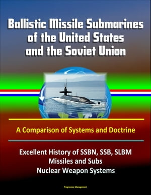 Ballistic Missile Submarines of the United States and the Soviet Union: A Comparison of Systems and Doctrine - Excellent History of SSBN,  SSB,  SLBM Mi