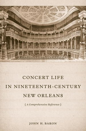 Concert Life in Nineteenth-Century New Orleans: A Comprehensive Reference
