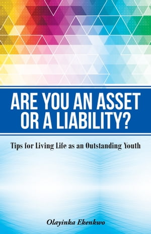 Are You an Asset or a Liability? Tips for Living Life as an Outstanding Youth