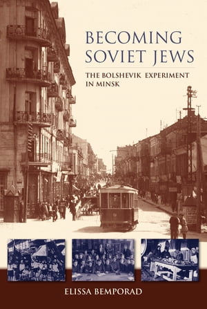 Becoming Soviet Jews The Bolshevik Experiment in Minsk