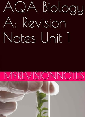 AQA Biology Unit 1: Revision Notes myrevisionnotes,  #1