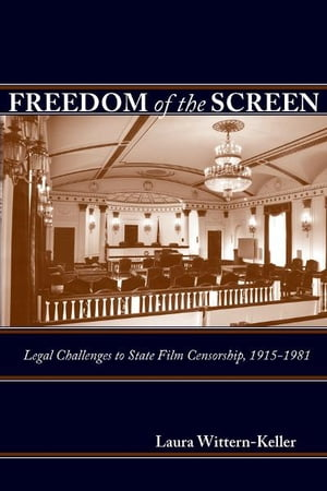 Freedom of the Screen Legal Challenges to State Film Censorship,  1915-1981
