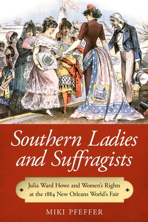 Southern Ladies and Suffragists Julia Ward Howe and Women's Rights at the 1884 New Orleans World's Fair