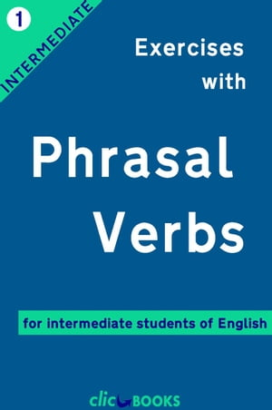 Exercises with Phrasal Verbs #1: For intermediate students of English Exercises with Phrasal Verbs,  #1