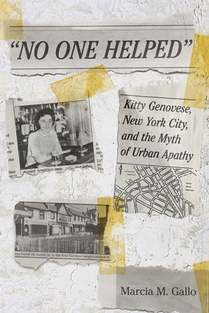 """No One Helped"" Kitty Genovese,  New York City,  and the Myth of Urban Apathy"