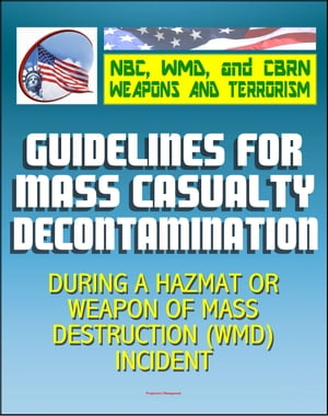 21st Century NBC WMD CBRN Weapons and Terrorism: Guidelines for Mass Casualty Decontamination During a HAZMAT/Weapon of Mass Destruction Incident (Two